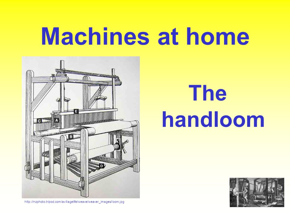 Machines at home The handloom http://nzphoto.tripod.com/avillagelife/weave/weaver_images/loom.jpg