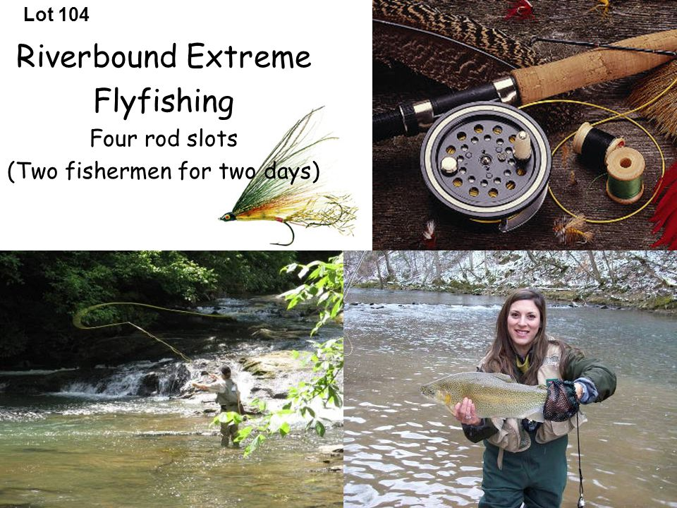 Lot 104 Riverbound Extreme Flyfishing Four rod slots (Two fishermen for two days)