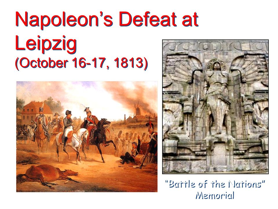 "Napoleon's Defeat at Leipzig (October 16-17, 1813) ""Battle of the Nations"" Memorial"