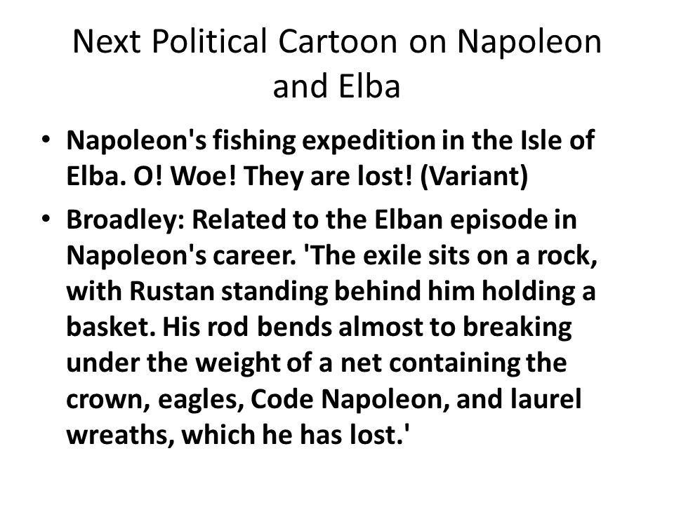 Next Political Cartoon on Napoleon and Elba Napoleon's fishing expedition in the Isle of Elba. O! Woe! They are lost! (Variant) Broadley: Related to t