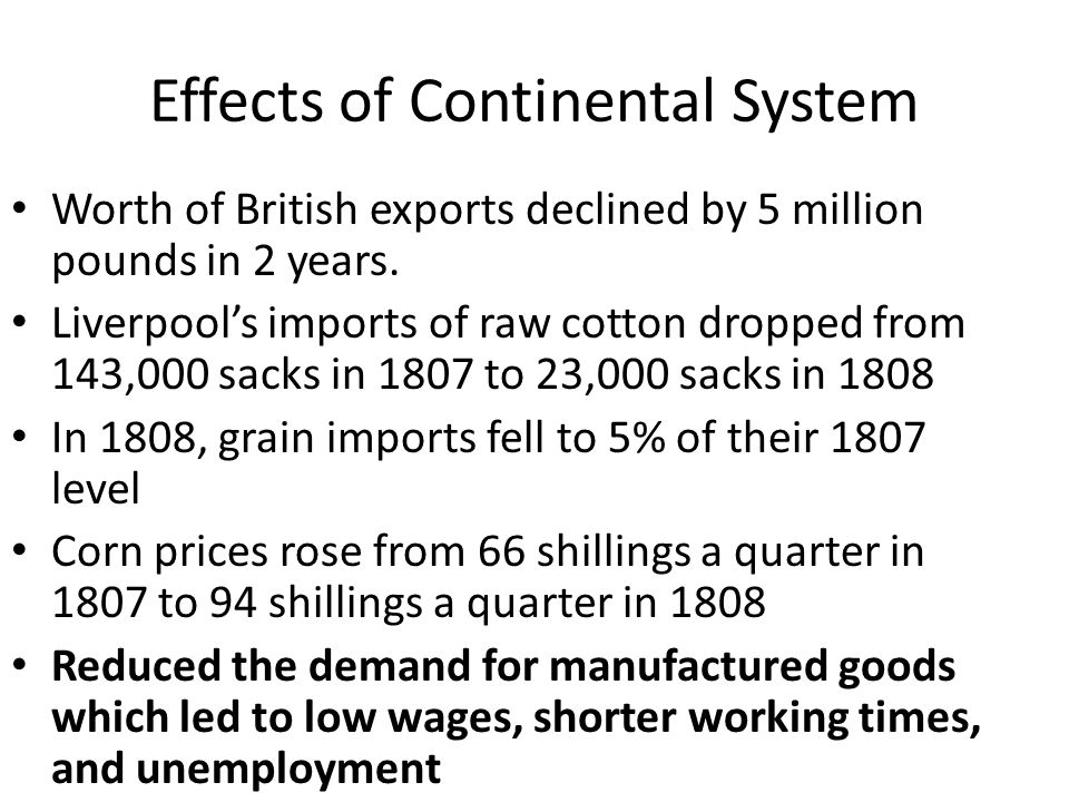 Effects of Continental System Worth of British exports declined by 5 million pounds in 2 years. Liverpool's imports of raw cotton dropped from 143,000