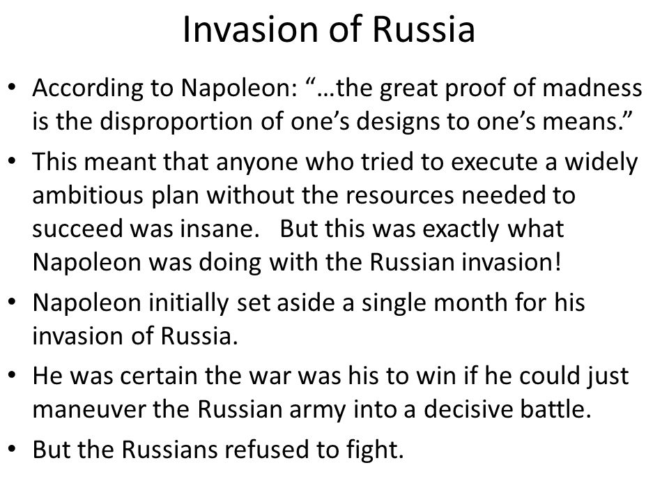 "Invasion of Russia According to Napoleon: ""…the great proof of madness is the disproportion of one's designs to one's means."" This meant that anyone w"