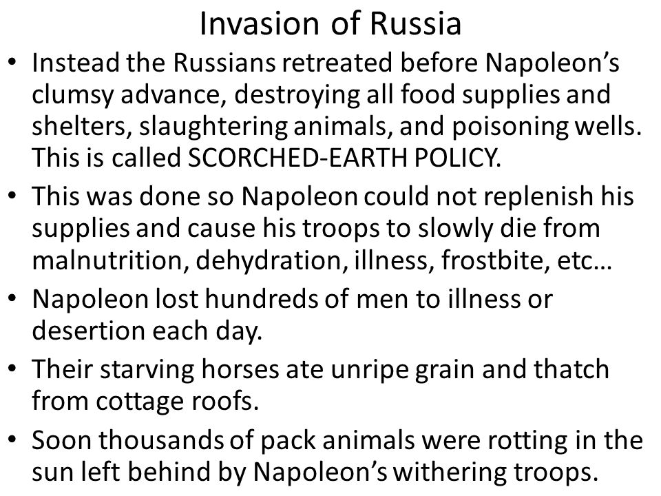Invasion of Russia Instead the Russians retreated before Napoleon's clumsy advance, destroying all food supplies and shelters, slaughtering animals, a