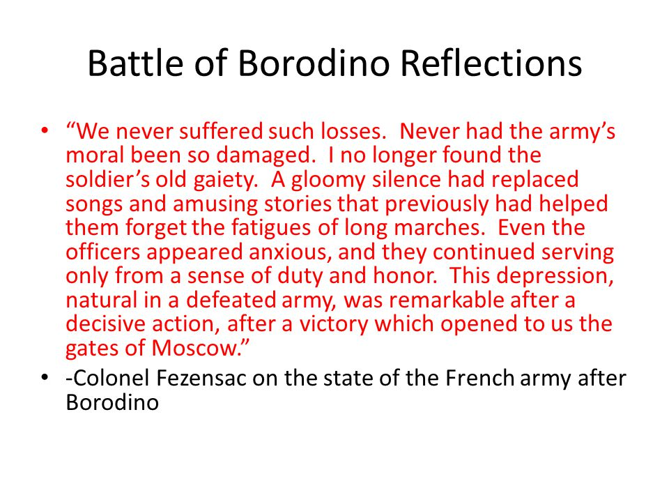 "Battle of Borodino Reflections ""We never suffered such losses. Never had the army's moral been so damaged. I no longer found the soldier's old gaiety."