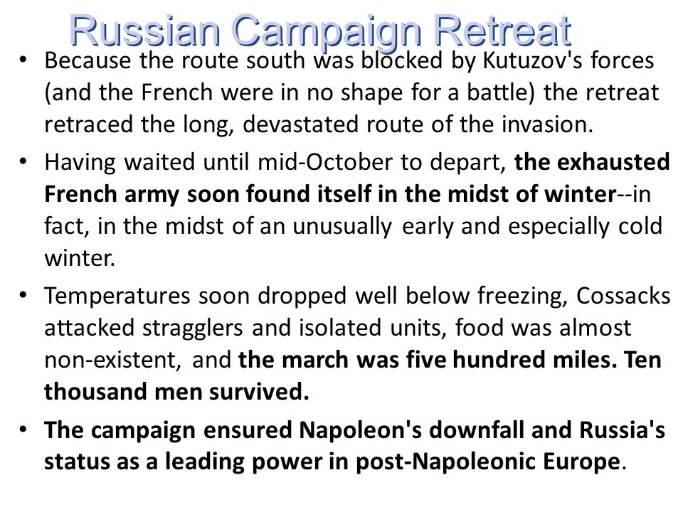 Because the route south was blocked by Kutuzov's forces (and the French were in no shape for a battle) the retreat retraced the long, devastated route