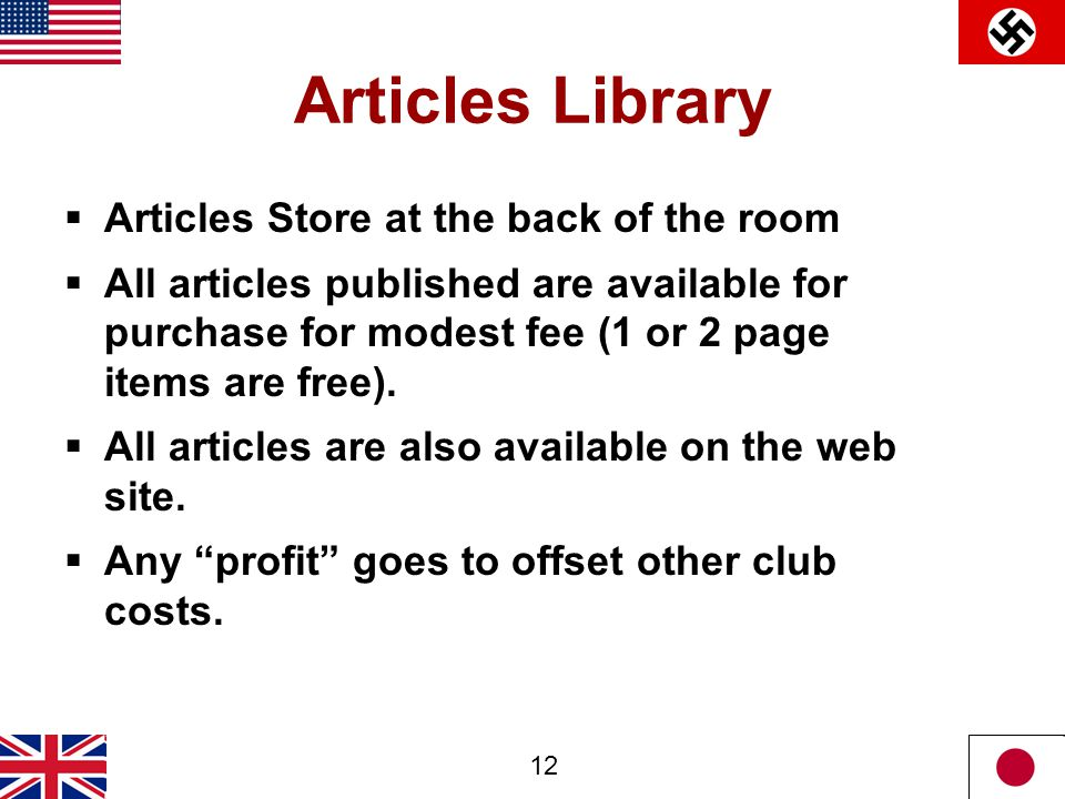12 Articles Library  Articles Store at the back of the room  All articles published are available for purchase for modest fee (1 or 2 page items are