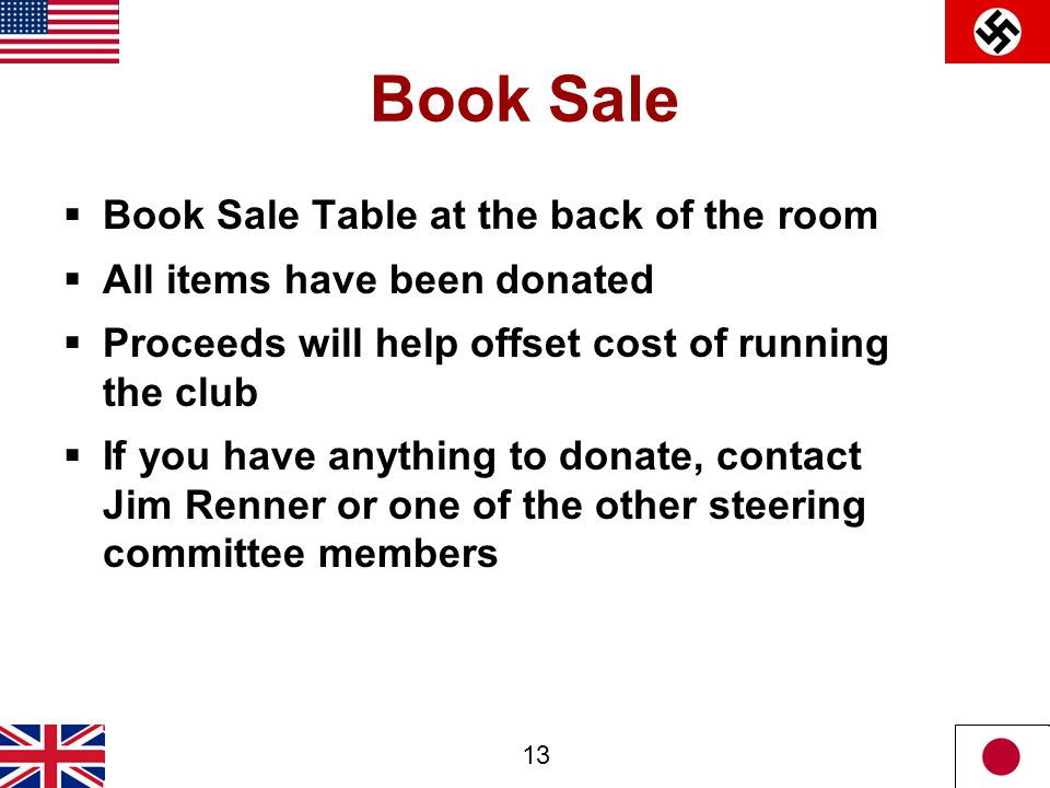 13 Book Sale  Book Sale Table at the back of the room  All items have been donated  Proceeds will help offset cost of running the club  If you hav