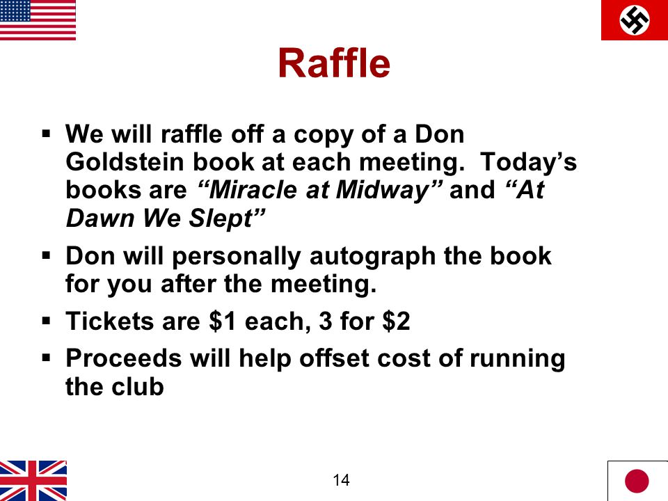14 Raffle  We will raffle off a copy of a Don Goldstein book at each meeting.