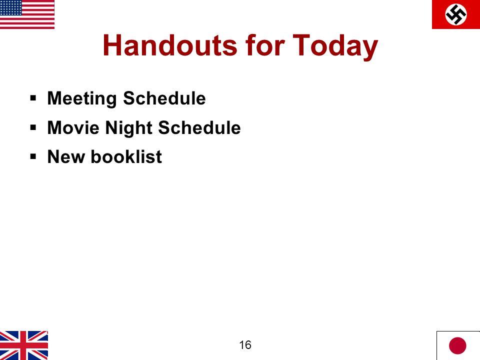 16 Handouts for Today  Meeting Schedule  Movie Night Schedule  New booklist
