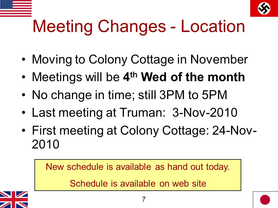 7 Meeting Changes - Location Moving to Colony Cottage in November Meetings will be 4 th Wed of the month No change in time; still 3PM to 5PM Last meet