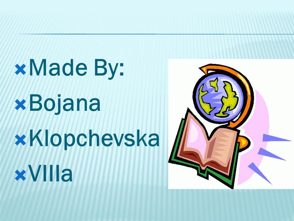 MMade By: BBojana KKlopchevska VVIIIa