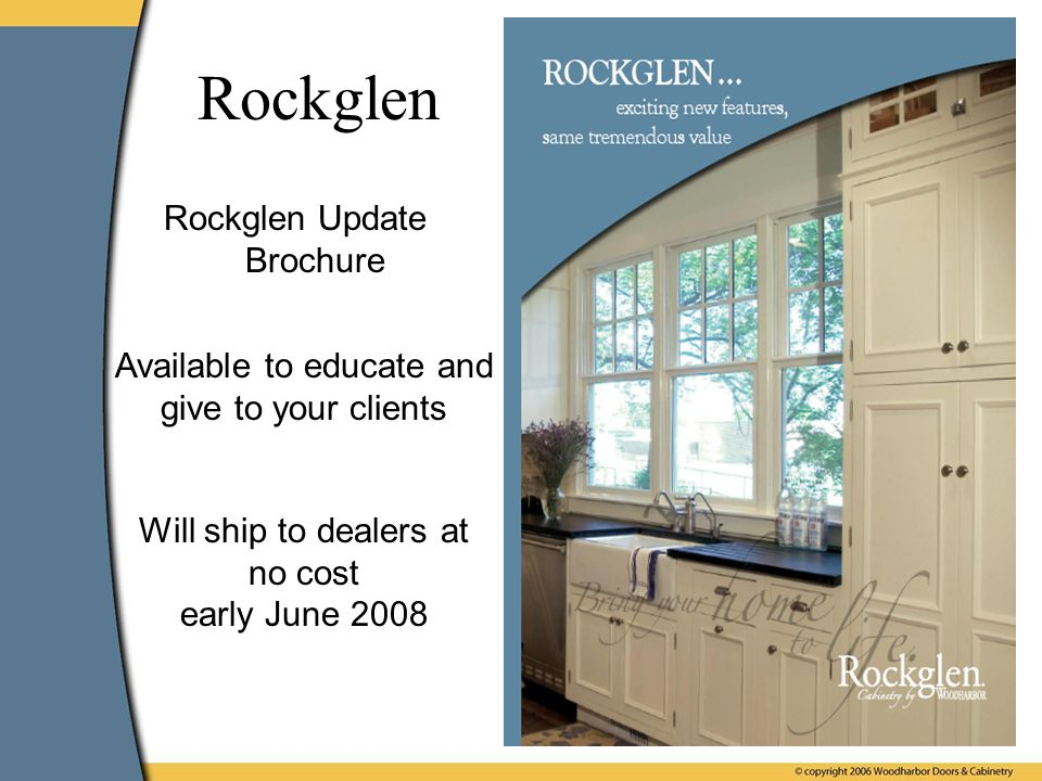 Rockglen Update Brochure Rockglen Available to educate and give to your clients Will ship to dealers at no cost early June 2008