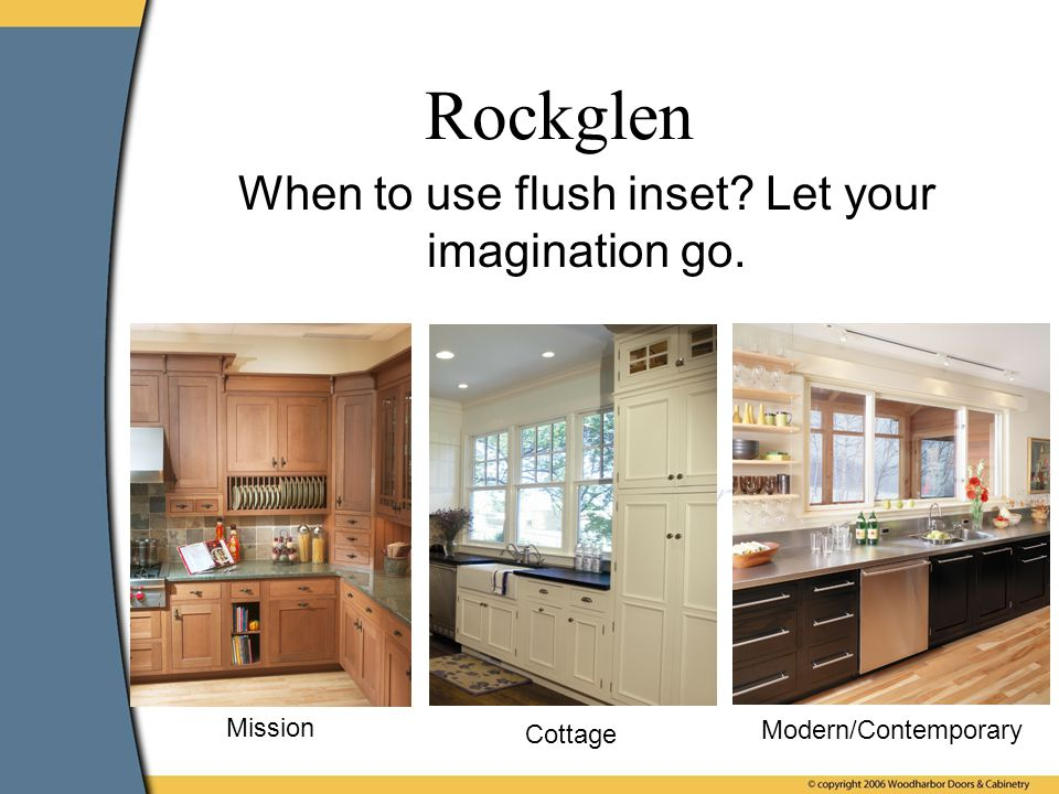 Mission Cottage Modern/Contemporary When to use flush inset Let your imagination go. Rockglen