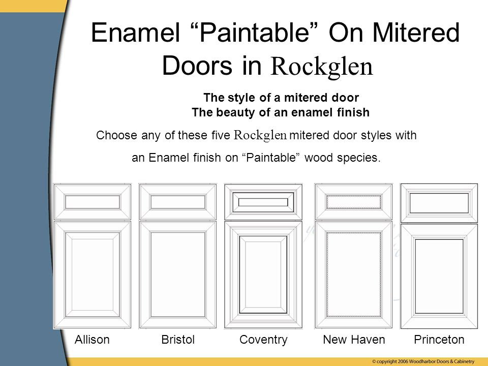 Enamel Paintable On Mitered Doors in Rockglen AllisonBristolNew HavenCoventryPrinceton Choose any of these five Rockglen mitered door styles with an Enamel finish on Paintable wood species.