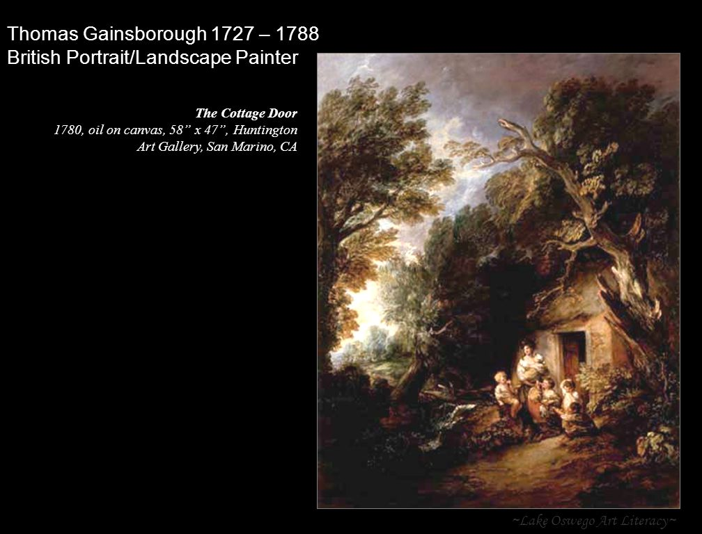 ~Lake Oswego Art Literacy~ Thomas Gainsborough 1727 – 1788 British Portrait/Landscape Painter The Cottage Door 1780, oil on canvas, 58 x 47 , Huntington Art Gallery, San Marino, CA