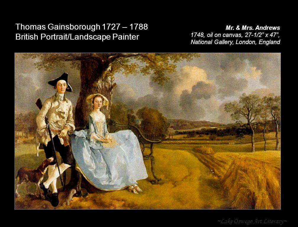 ~Lake Oswego Art Literacy~ Thomas Gainsborough 1727 – 1788 British Portrait/Landscape Painter Mr.