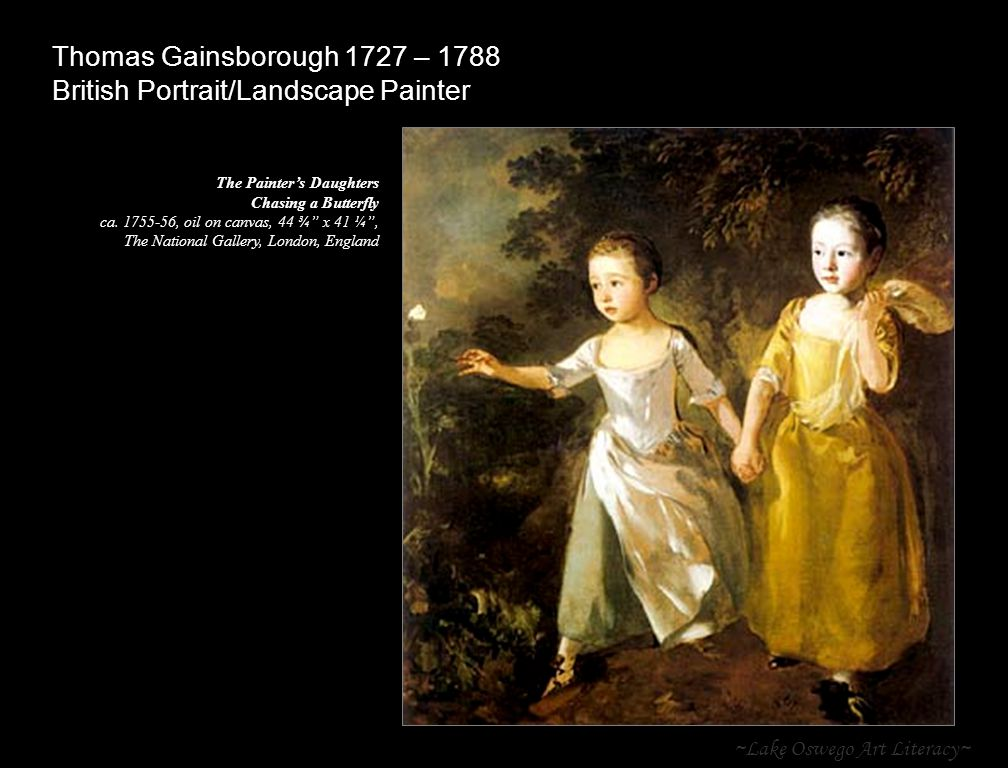 ~Lake Oswego Art Literacy~ Thomas Gainsborough 1727 – 1788 British Portrait/Landscape Painter The Painter's Daughters Chasing a Butterfly ca. 1755-56,