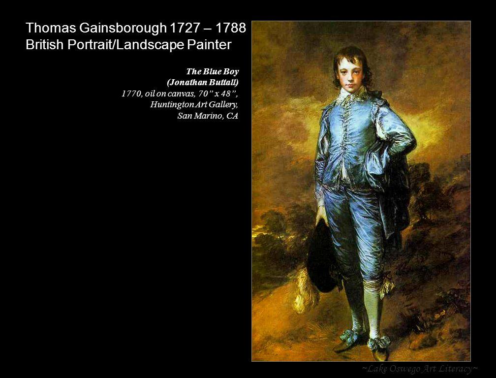 ~Lake Oswego Art Literacy~ Thomas Gainsborough 1727 – 1788 British Portrait/Landscape Painter The Blue Boy (Jonathan Buttall) 1770, oil on canvas, 70 x 48 , Huntington Art Gallery, San Marino, CA