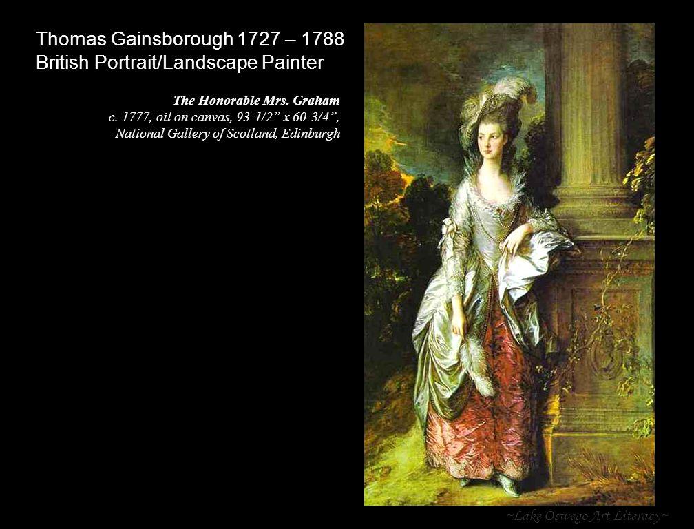~Lake Oswego Art Literacy~ Thomas Gainsborough 1727 – 1788 British Portrait/Landscape Painter The Honorable Mrs. Graham c. 1777, oil on canvas, 93-1/2