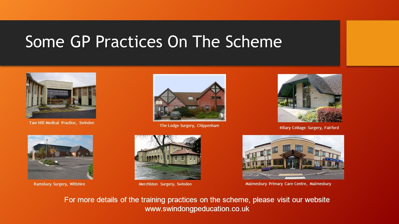 Some GP Practices On The Scheme Taw Hill Medical Practice, Swindon Malmesbury Primary Care Centre, Malmesbury For more details of the training practic