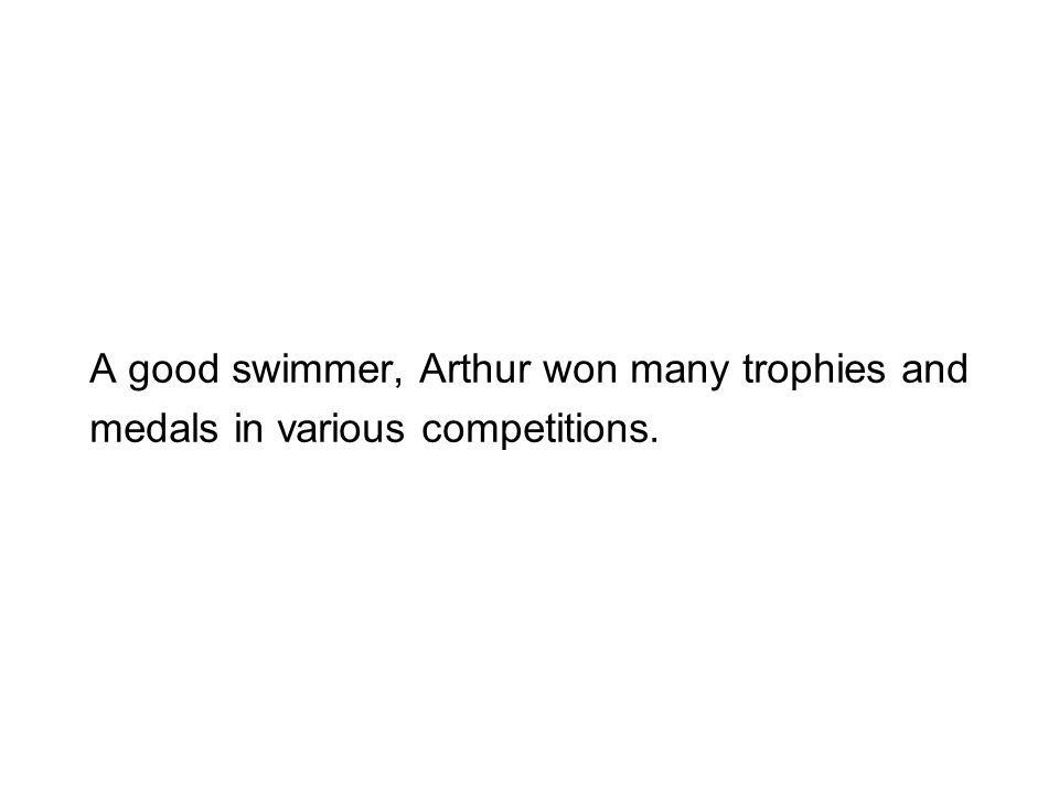 A good swimmer, Arthur won many trophies and medals in various competitions.