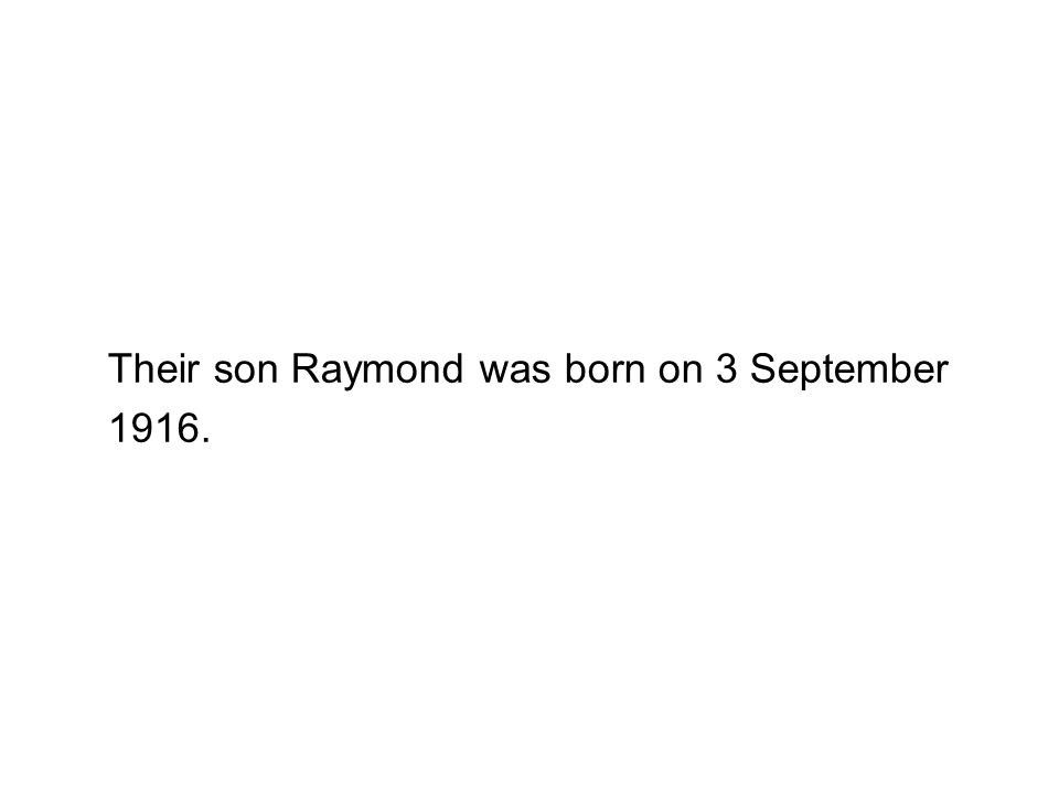 Their son Raymond was born on 3 September 1916.
