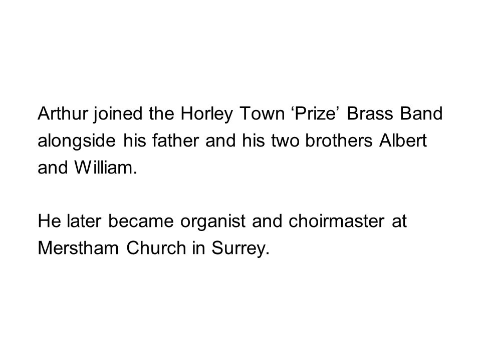 Arthur joined the Horley Town 'Prize' Brass Band alongside his father and his two brothers Albert and William.