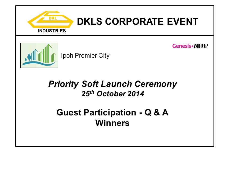 DKLS CORPORATE EVENT INDUSTRIES Ipoh Premier City Priority Soft Launch Ceremony 25 th October 2014 Guest Participation - Q & A Winners