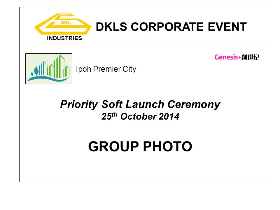 DKLS CORPORATE EVENT INDUSTRIES Ipoh Premier City Priority Soft Launch Ceremony 25 th October 2014 GROUP PHOTO