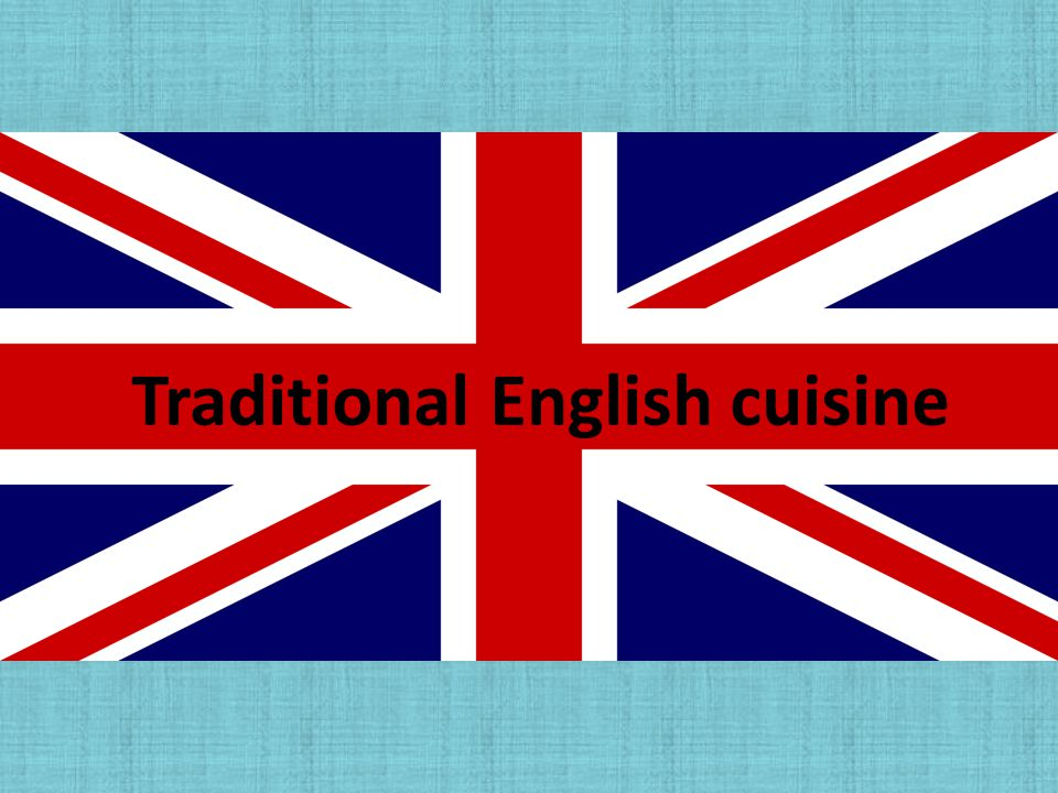 Why English cuisine is special.