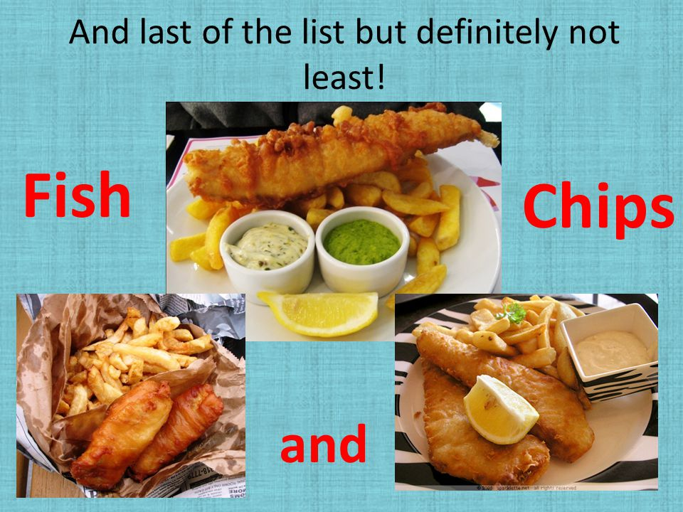 And last of the list but definitely not least! Fish and Chips