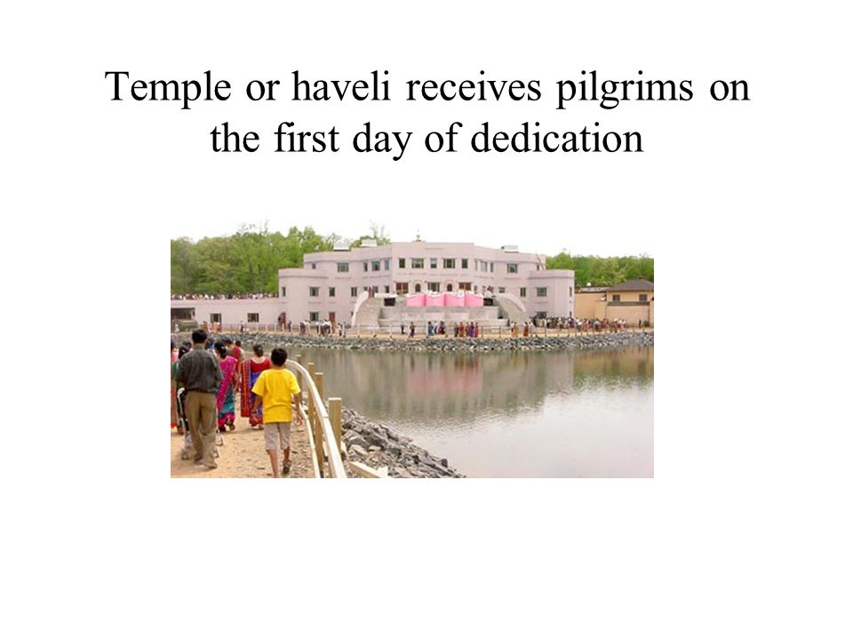 Temple or haveli receives pilgrims on the first day of dedication