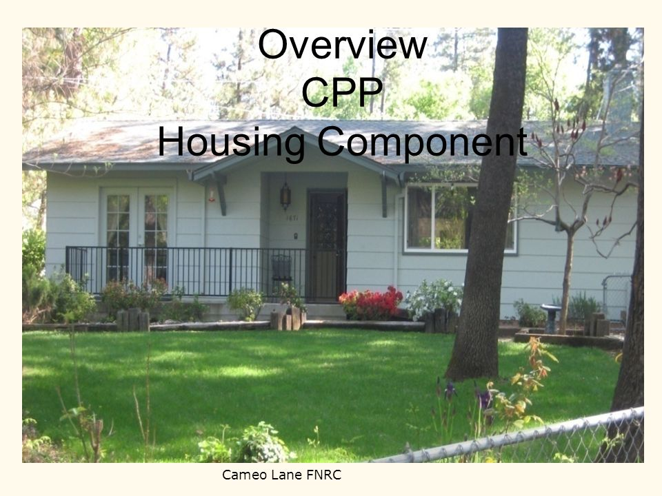 Overview CPP Housing Component Cameo Lane FNRC