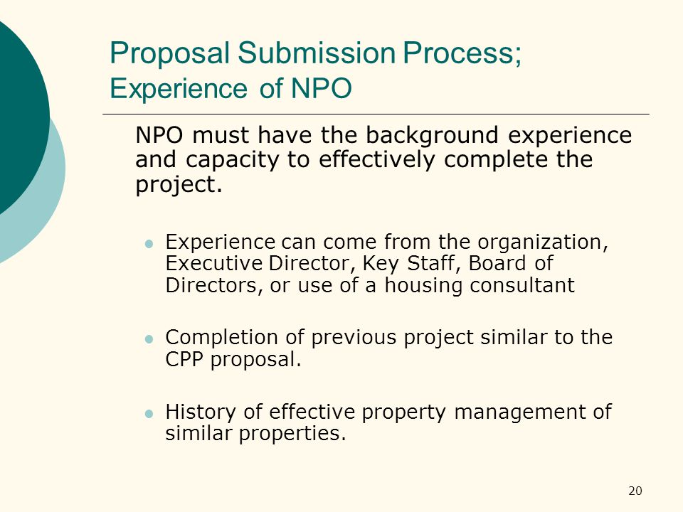 20 Proposal Submission Process; Experience of NPO NPO must have the background experience and capacity to effectively complete the project.