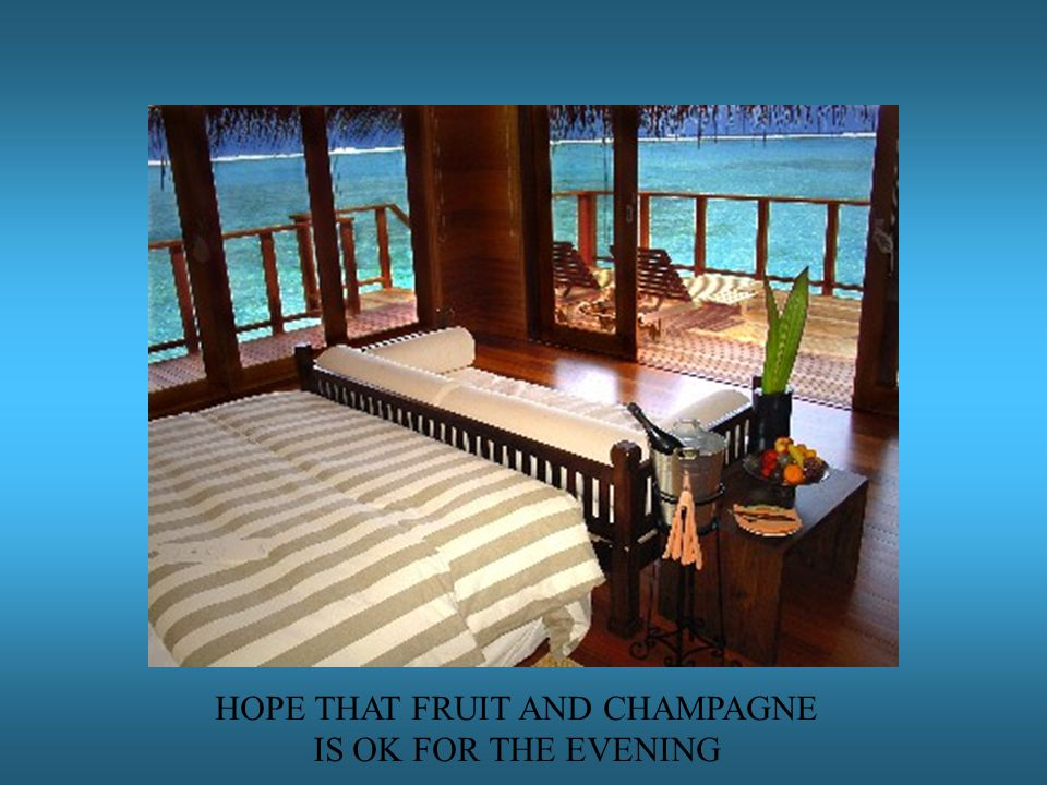 HOPE THAT FRUIT AND CHAMPAGNE IS OK FOR THE EVENING