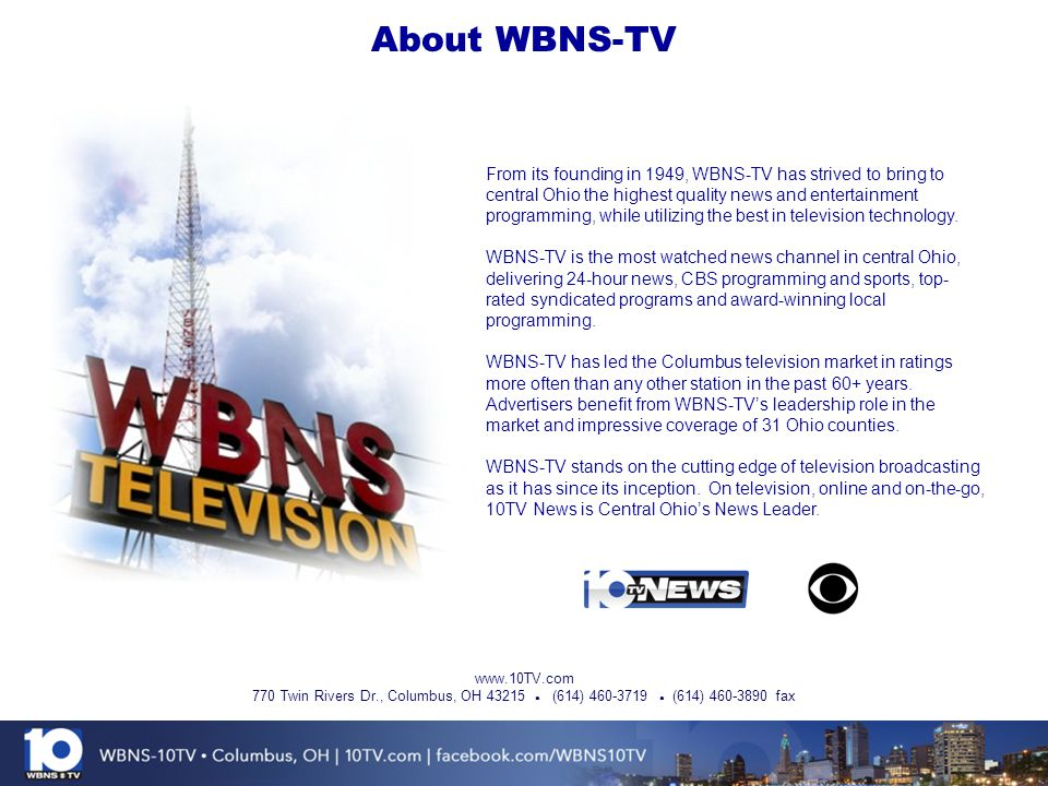 About WBNS-TV From its founding in 1949, WBNS-TV has strived to bring to central Ohio the highest quality news and entertainment programming, while ut
