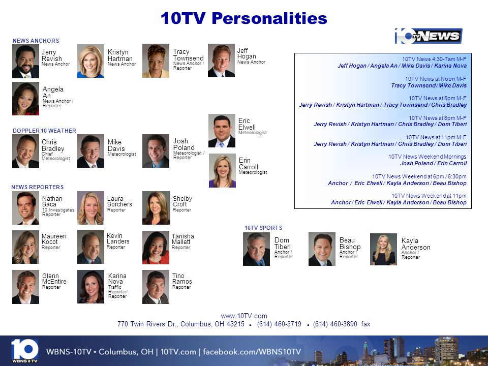 10TV Personalities 770 Twin Rivers Dr., Columbus, OH 43215 ● (614) 460-3719 ● (614) 460-3890 fax www.10TV.com NEWS ANCHORS Angela An News Anchor / Rep
