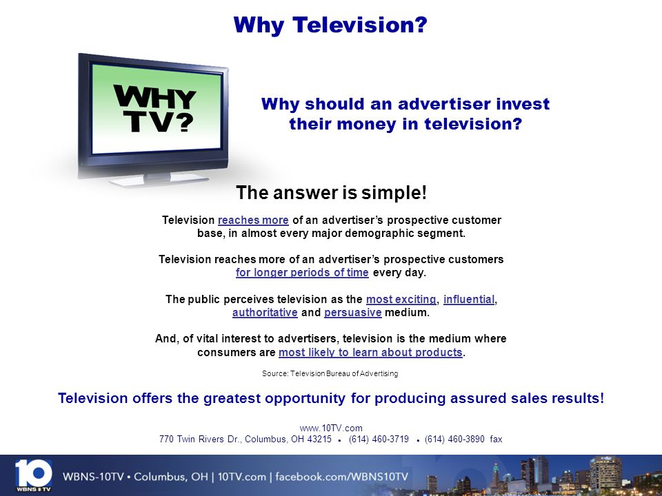 Why Television? 770 Twin Rivers Dr., Columbus, OH 43215 ● (614) 460-3719 ● (614) 460-3890 fax www.10TV.com Television offers the greatest opportunity