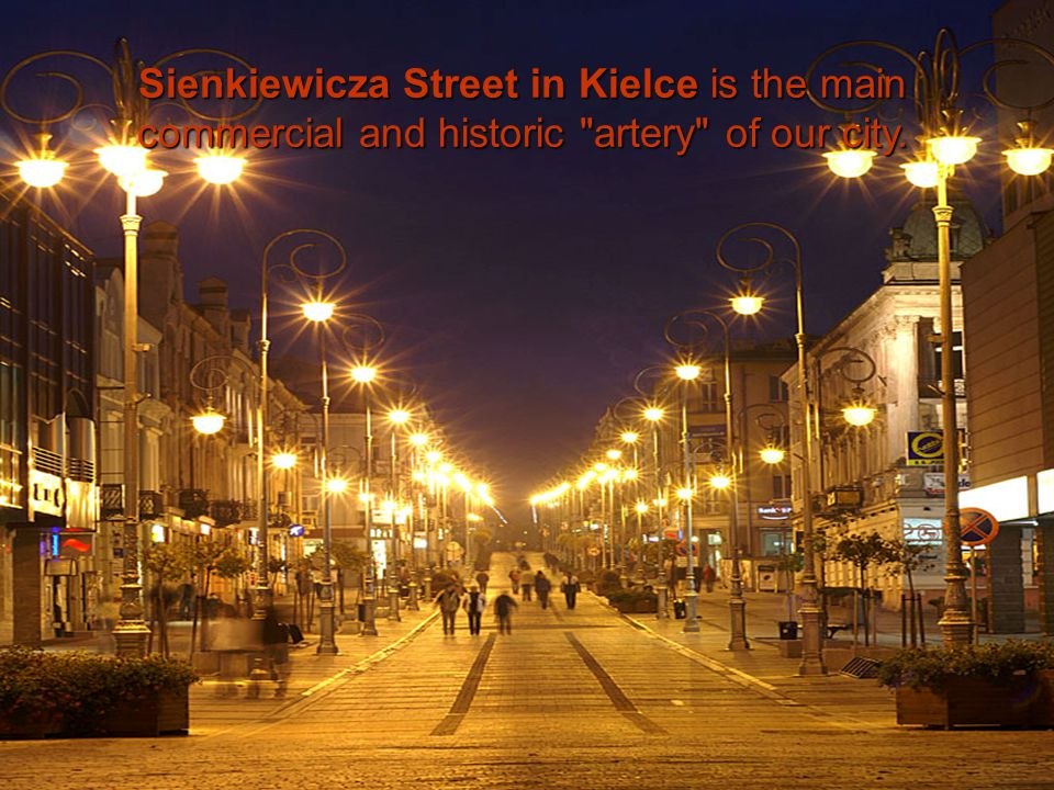 Sienkiewicza Street in Kielce is the main commercial and historic artery of our city.