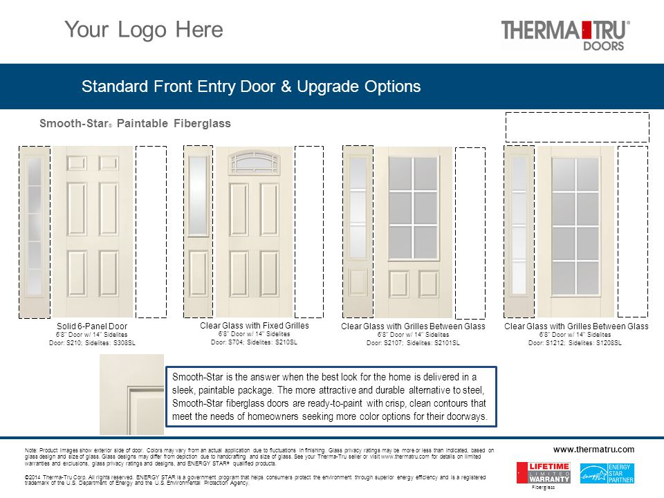 Smooth-Star ® Paintable Fiberglass ©2014 Therma-Tru Corp. All rights reserved. ENERGY STAR is a government program that helps consumers protect the en