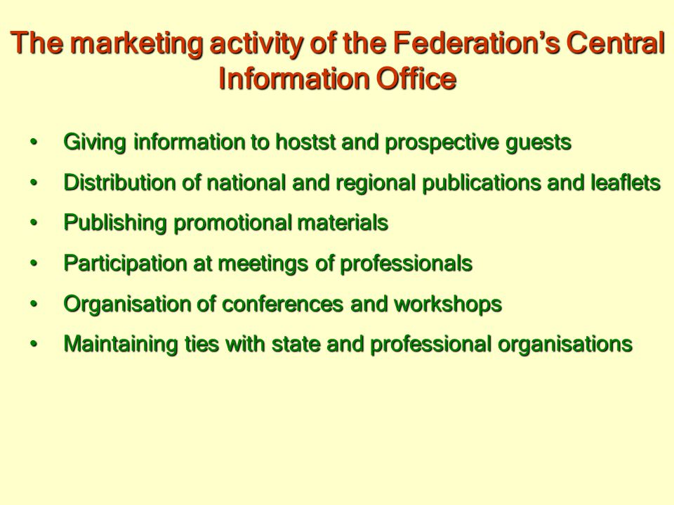 Cooperation The Federation maintains close ties with:The Federation maintains close ties with: State institutionsState institutions Local governmentsLocal governments Non-profit specialist organisationsNon-profit specialist organisations Tourism bureausTourism bureaus Travel agenciesTravel agencies