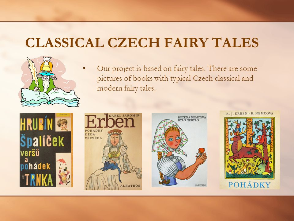 CLASSICAL CZECH FAIRY TALES Our project is based on fairy tales.