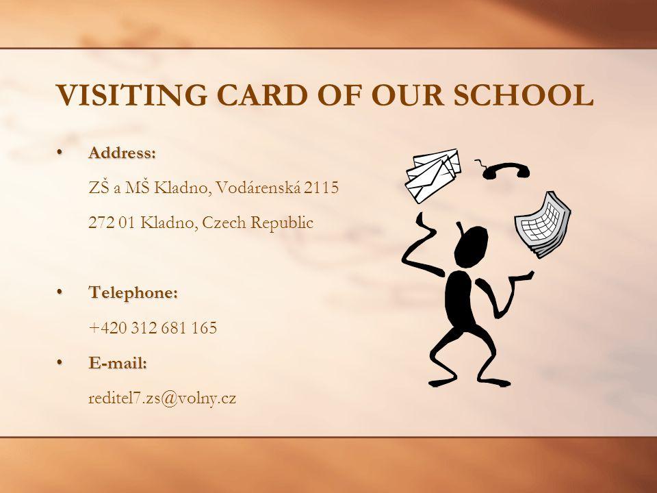 VISITING CARD OF OUR SCHOOL Address:Address: ZŠ a MŠ Kladno, Vodárenská 2115 272 01 Kladno, Czech Republic Telephone:Telephone: +420 312 681 165 E-mail:E-mail: reditel7.zs@volny.cz