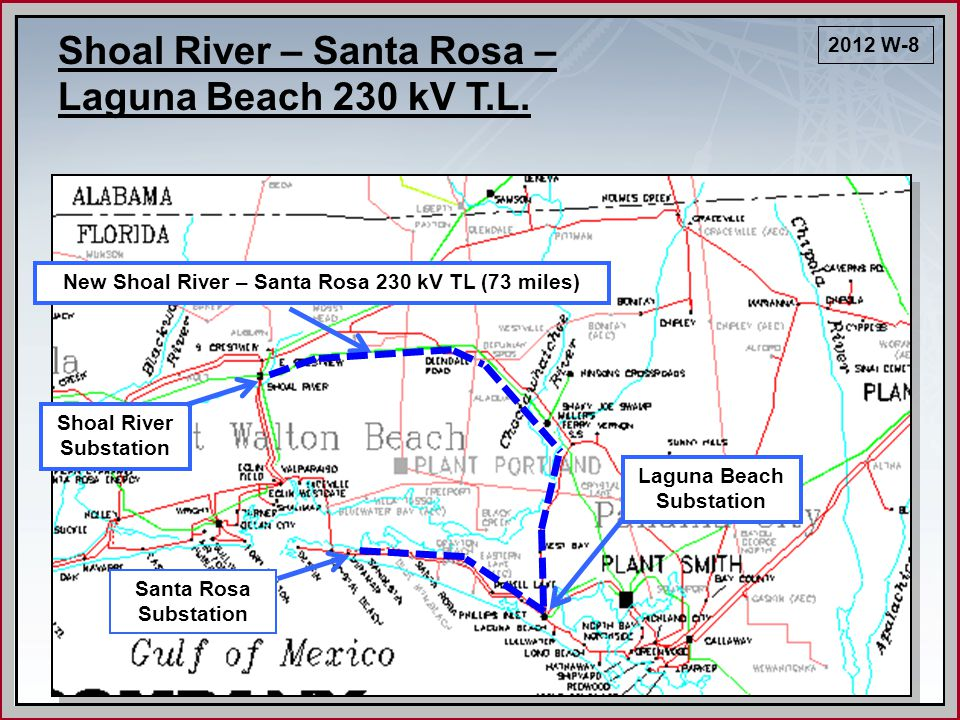 New Shoal River – Santa Rosa 230 kV TL (73 miles) Santa Rosa Substation 2012 W-8 Laguna Beach Substation Shoal River – Santa Rosa – Laguna Beach 230 kV T.L.