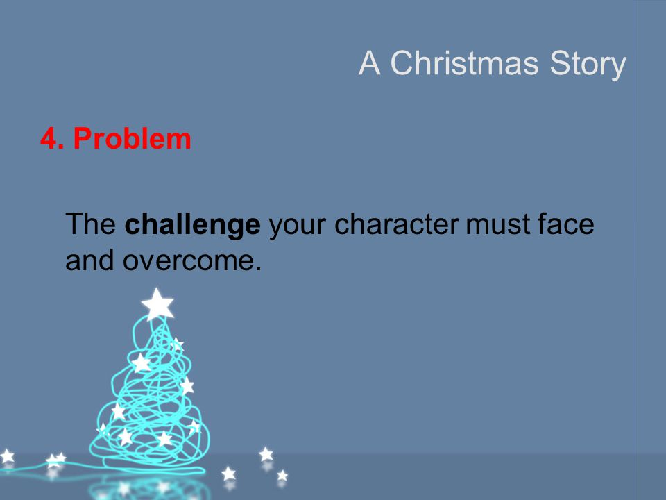 A Christmas Story 4. Problem The challenge your character must face and overcome.