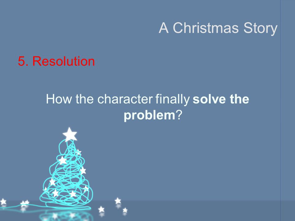 A Christmas Story 5. Resolution How the character finally solve the problem?