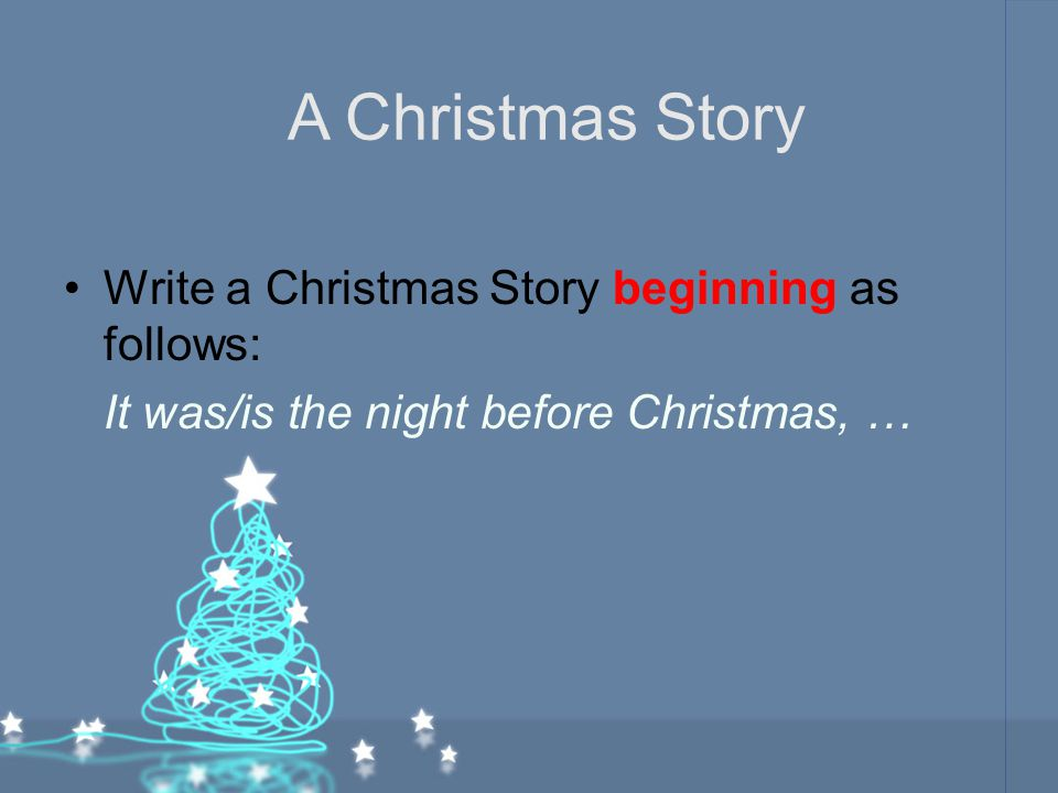 Write a Christmas Story beginning as follows: It was/is the night before Christmas, … A Christmas Story