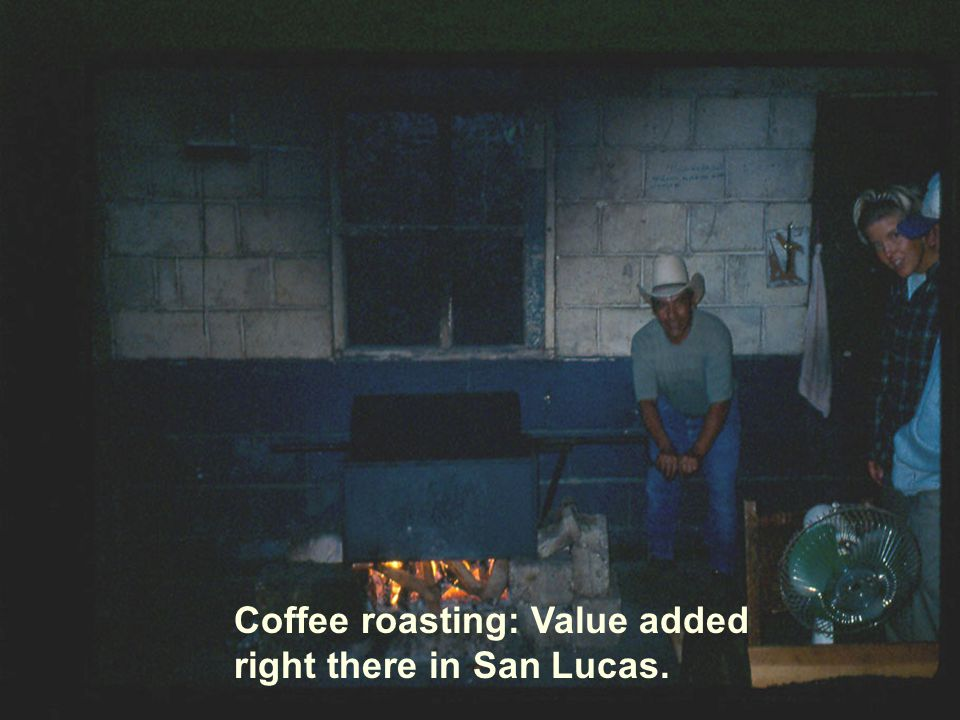 Coffee roasting: Value added right there in San Lucas.