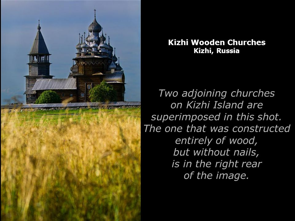 Kizhi Wooden Churches Kizhi, Russia Two adjoining churches on Kizhi Island are superimposed in this shot.