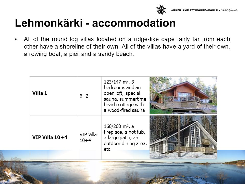 Lehmonkärki - accommodation All of the round log villas located on a ridge-like cape fairly far from each other have a shoreline of their own.